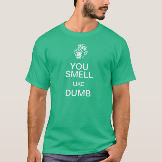 You Smell Like Dumb Keep Calm T-Shirt