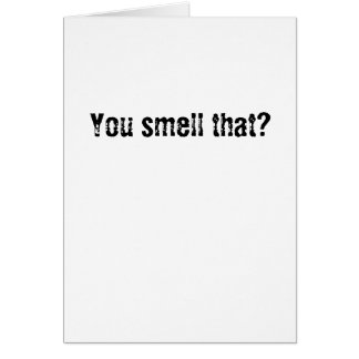 You smell that? card