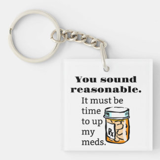 You Sound Reasonable Time To Up Meds Funny Single-Sided Square Acrylic Key Ring