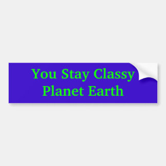 You Stay Classy Planet Earth Bumper Sticker