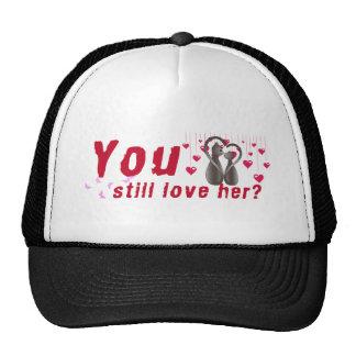You still love her? trucker hat