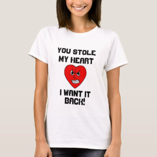 You Stole my Heart I Want it Back T-Shirt