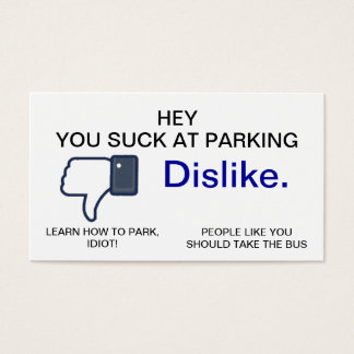 You Suck at Parking, Dislike Business Cards