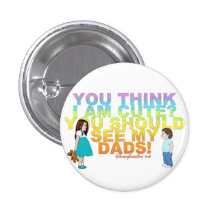 You think i am cute? You should see my Dads! 3 Cm Round Badge