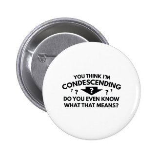 You Think I'm Condescending 6 Cm Round Badge