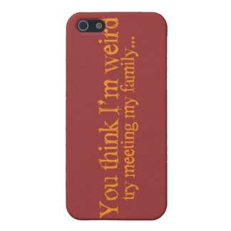You think I'm strange . try meeting my family iPhone 5 Cases