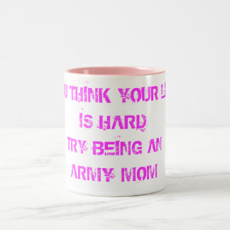 YOU THINK YOUR LIFEIS HARD TRY BEING AN ARMY MOM Two-Tone COFFEE MUG