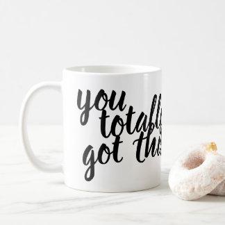 You totally got this! coffee mug