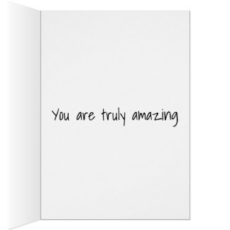 You truly are amazing card