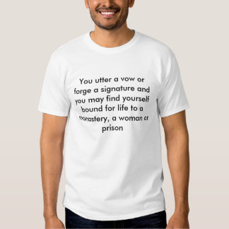 You utter a vow or forge a signature and you ma... t-shirts