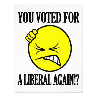 You voted for a liberal again!? full color flyer