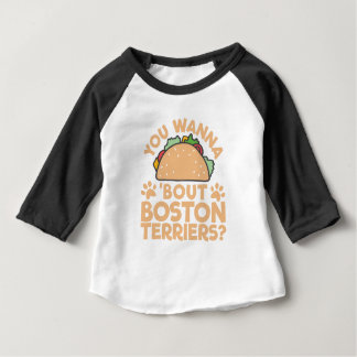 You Wanna Taco Bout Boston Terriers? Baby T-Shirt