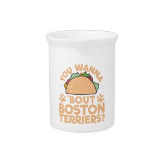 You Wanna Taco Bout Boston Terriers? Beverage Pitchers