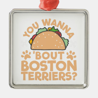 You Wanna Taco Bout Boston Terriers? Metal Ornament