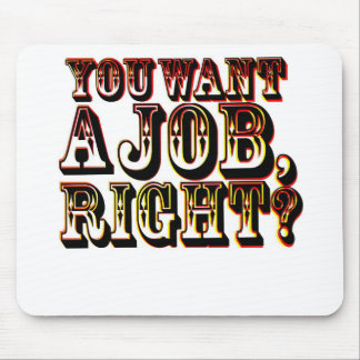 You Want A Job, Right? Mouse Pad