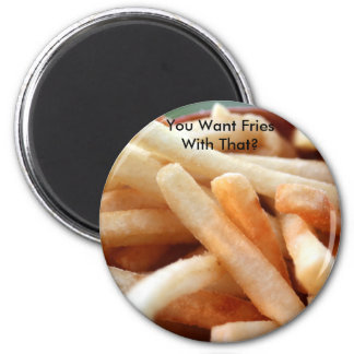 You Want Fries With That? Magnet