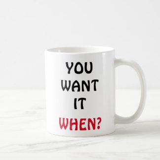 You Want It. When? Coffee Mug