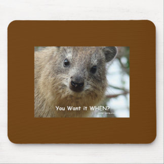 You want it when? mouse pad