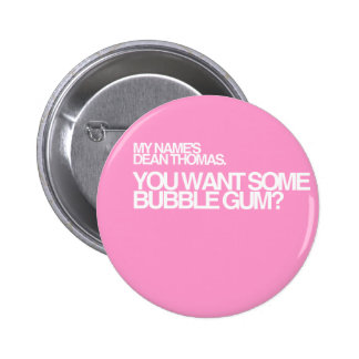You want some bubble gum? 6 cm round badge