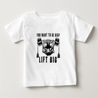 YOU WANT TO BE BIG lift and gym Baby T-Shirt