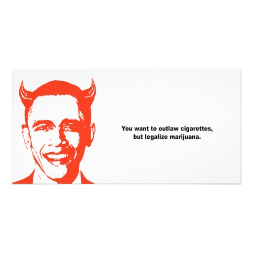 YOU want to outlaw cigarettes and legalize marijua Photo Greeting Card