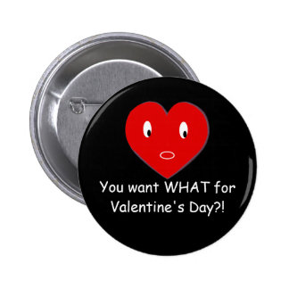 """You want WHAT for Valentine's Day?!"" - (b) 6 Cm Round Badge"