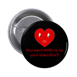 You want WHO to be your Valentine a Pins