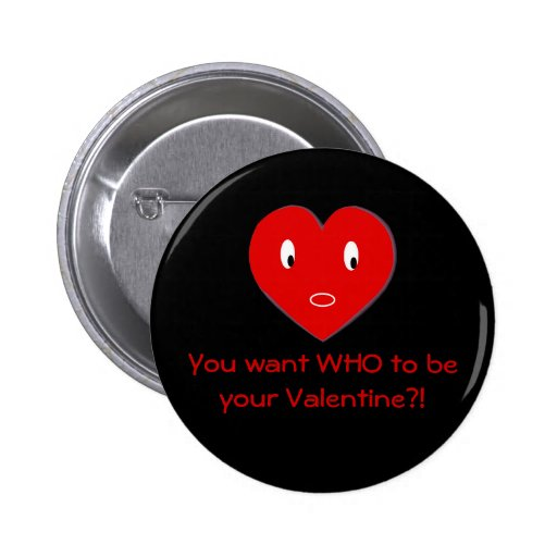 You want WHO to be your Valentine?! (a) Pins