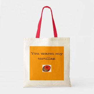You warm my tortillas. canvas bag