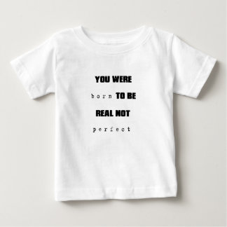 you were born to be real not perfect baby T-Shirt