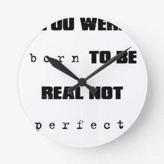 you were born to be real not perfect round clock