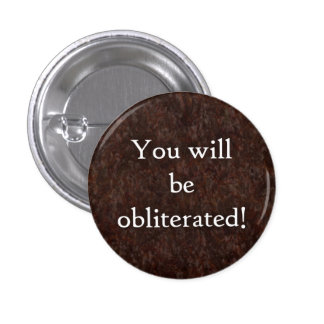 You will be obliterated button