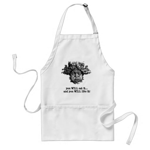 you WILL eat it...and you WILL like it! Apron
