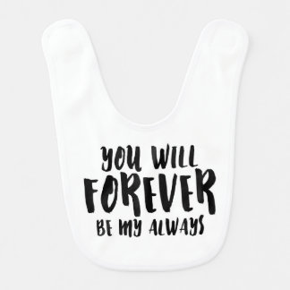 You Will Forever Be My Always Baby Bib
