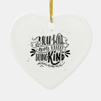 You Will Never Regret Being Kind Ceramic Ornament