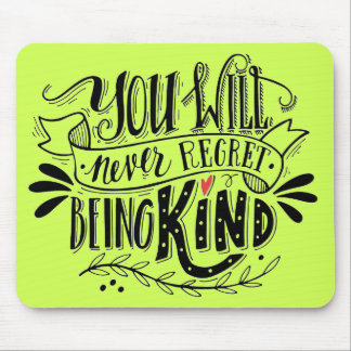 You will never regret being kind MOUSE PAD