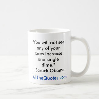 """You will not see any of your taxes increase on... Basic White Mug"