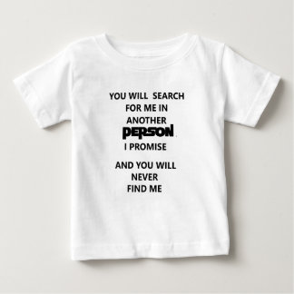 you will search for me in another person. baby T-Shirt