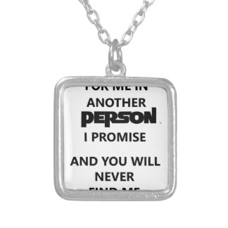 you will search for me in another person. silver plated necklace