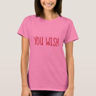 YOU WISH Funny Sarcastic T-Shirt