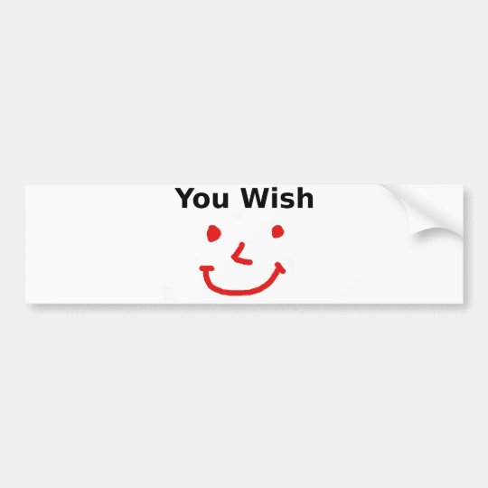 """You Wish"" With Red Smiley Face Bumper Sticker"