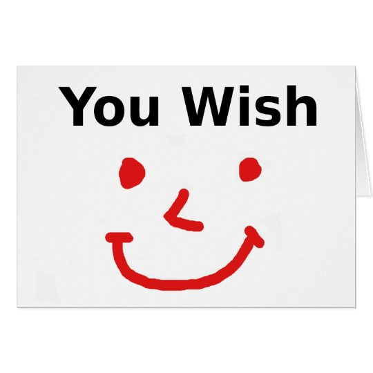 """""""You Wish"""" With Red Smiley Face Card"""