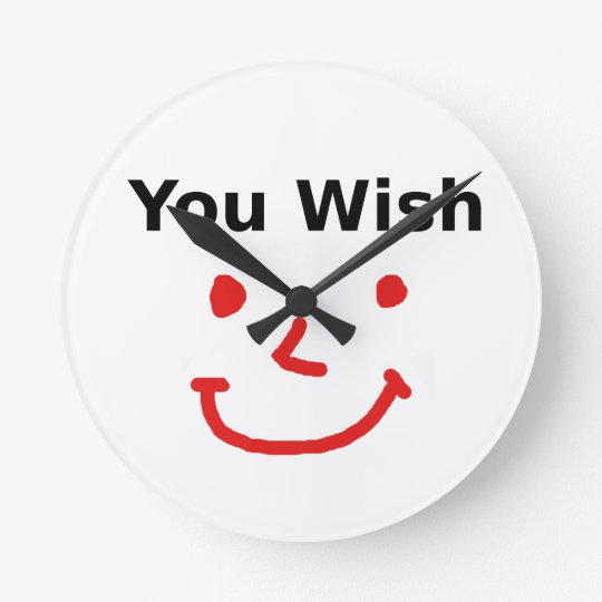 """You Wish"" With Red Smiley Face Round Clock"