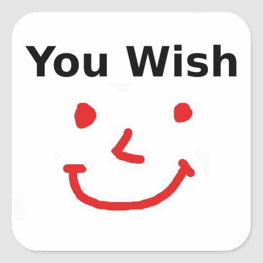 """""""You Wish"""" With Red Smiley Face Square Sticker"""