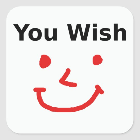 """You Wish"" With Red Smiley Face Square Sticker"