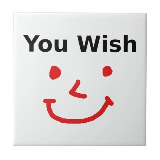 """""""You Wish"""" With Red Smiley Face Tile"""
