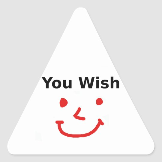 """You Wish"" With Red Smiley Face Triangle Sticker"