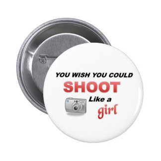 You wish you could shoot like agirl 6 cm round badge