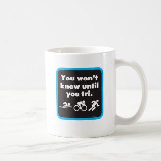 You Won't Know Until You Tri Coffee Mug