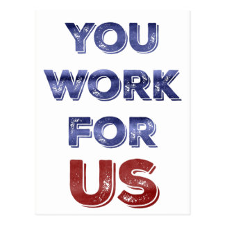 You Work for US patriotic protest postcard